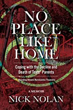 NO PLACE LIKE HOME: Coping With the Decline and Death of Toxic* Parents: *Wounding/Absent/Narcissistic/Traumatic