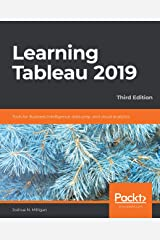 Learning Tableau 2019: Tools for Business Intelligence, data prep, and visual analytics, 3rd Edition Kindle Edition