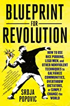 Blueprint for Revolution: How to Use Rice Pudding, Lego Men, and Other Nonviolent Techniques to Galvanize Communities, Overthrow Dictators, or Simply Change the World PDF