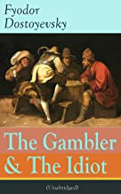The Gambler & The Idiot (Unabridged): From the great Russian novelist, journalist and philosopher, the author of Crime and Punishment, The Brothers Karamazov, ... Dead, The Grand Inquisitor, White Nights
