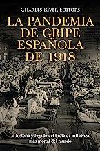 La pandemia de gripe española de 1918: la historia y legado del brote de influenza más mortal del mundo