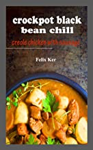 Crockpot Black Bean Chill: Creole Chicken with Sausage (English Edition)