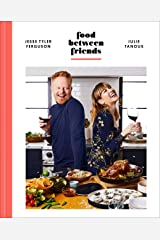 Food Between Friends: A Cookbook Kindle Edition
