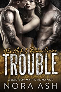 Trouble: (A Bad Boy Mafia Romance) (Made & Broken Book 3)