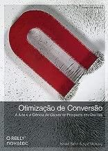 Otimização de conversão: A arte e a ciência de converter prospects em clientes (Portuguese Edition)