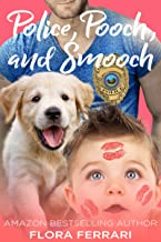 Police, Pooch, and Smooch: A Single Dad, Police Officer Romance (A Man Who Knows What He Wants Book 25)