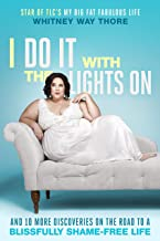 I Do It with the Lights On: And 10 More Discoveries on the Road to a Blissfully Shame-Free Life
