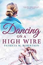 Dancing on a High Wire (Dancing Through Life Series Book 1)