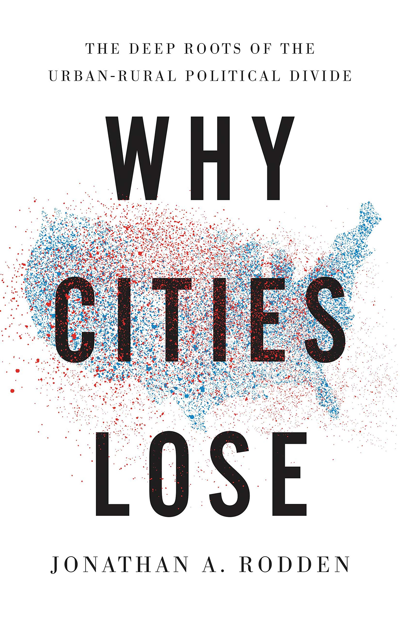 Why Cities Lose: The Deep Roots of the Urban-Rural Political Divide