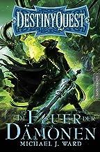 Destiny Quest 2: Im Feuer der Dämonen: Ein Fantasy-Spielbuch (German Edition)