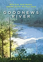 Goodnews River: Wild Fish, Wild Waters, and the Stories We Find There