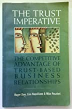 The Trust Imperative: The Competitive Advantage of Trust - Based Business Relationships