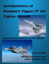 Aerodynamics of Sweden's Viggen 37 Jet Fighter Aircraft: General Characteristics at Low Speed (English Edition)