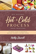 DIY Natural Hot & Cold Process Soap Crafting: Ultimate Guide to Making & Selling Colorful Natural Soaps - Recipes Included