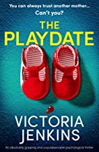 The Playdate: An absolutely gripping and unputdownable psychological thriller