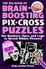 The Big Book of Brain-Boosting Pix-Cross Puzzles: Use Numbers, Clues, and Logic to Reveal Hidden Pictures―500 Picture Puzzles! ペーパーバック