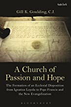 A Church of Passion and Hope: The Formation of An Ecclesial Disposition from Ignatius Loyola to Pope Francis and the New Evangelization (English Edition)