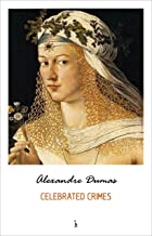 Celebrated Crimes (The Borgias, The Man in the Iron Mask, The Cenci, Massacres of the South, Mary Stuart and many more) (English Edition)