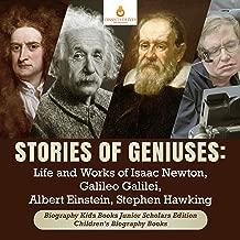 Stories of Geniuses : Life and Works of Isaac Newton, Galileo Galilei, Albert Einstein, Stephen Hawking   Biography Kids Books Junior Scholars Edition   Children's Biography Books