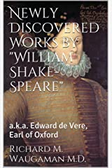 """Newly Discovered Works by """"William Shake-Speare"""": a.k.a. Edward de Vere, Earl of Oxford Kindle Edition"""