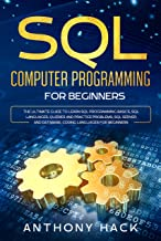 SQL Computer Programming for Beginners: The Ultimate Guide To Learn SQL Programming Basics, SQL Languages, Queries and Practice Problems, SQL Server and ... Languages for Beginners (English Edition)