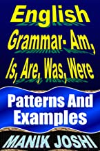 English Grammar- Am, Is, Are, Was, Were: Patterns and Examples (English Daily Use Book 16)