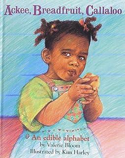 Ackee Breadfruit, Callaloo: An Edible Alphabet