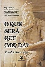 O que será que (me) dá?: Freud, Lacan e Arte