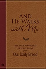 And He Walks with Me: 365 Daily Reminders of Jesus's Love from Our Daily Bread Kindle Edition