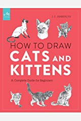 How to Draw Cats and Kittens: A Complete Guide for Beginners Paperback