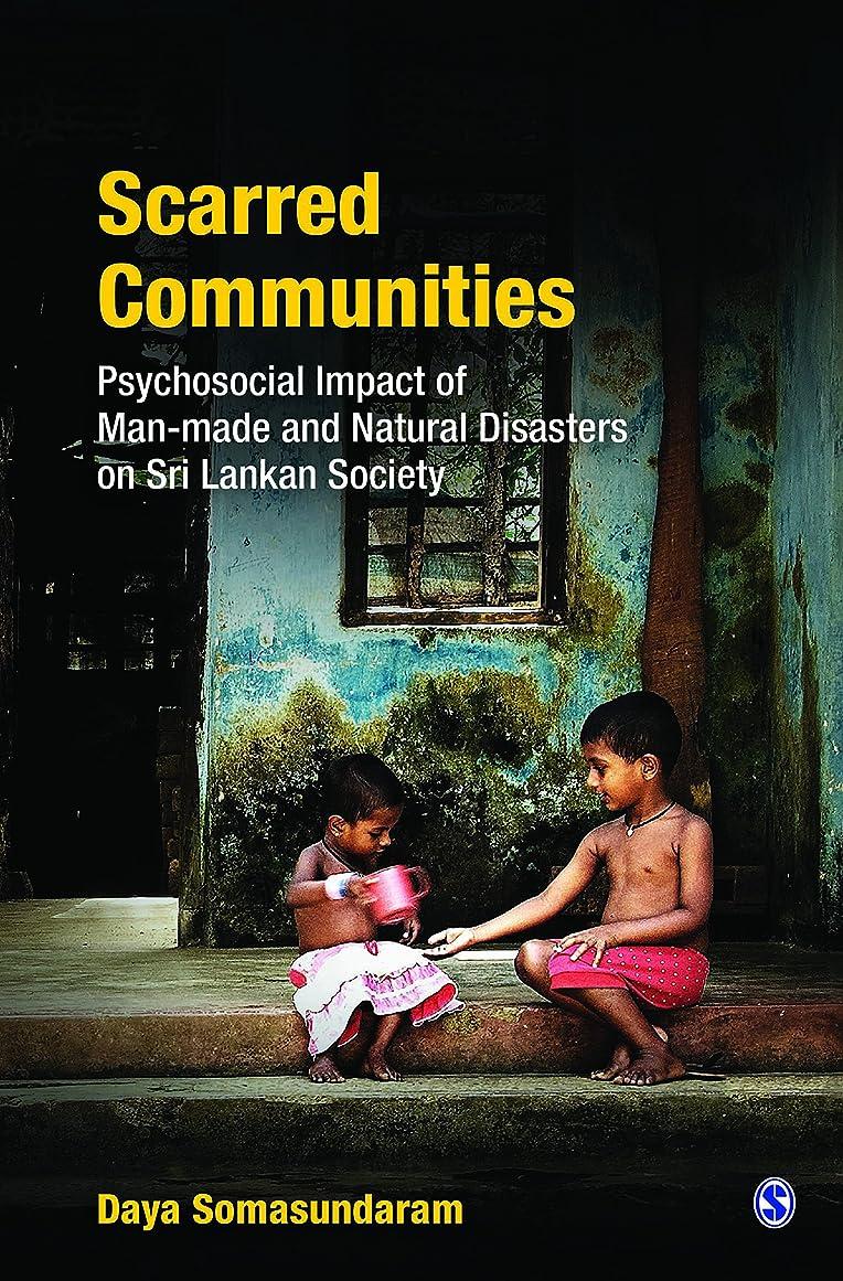 代表してまとめる受け取るScarred Communities: Psychosocial Impact of Man-made and Natural Disasters on Sri Lankan Society (English Edition)