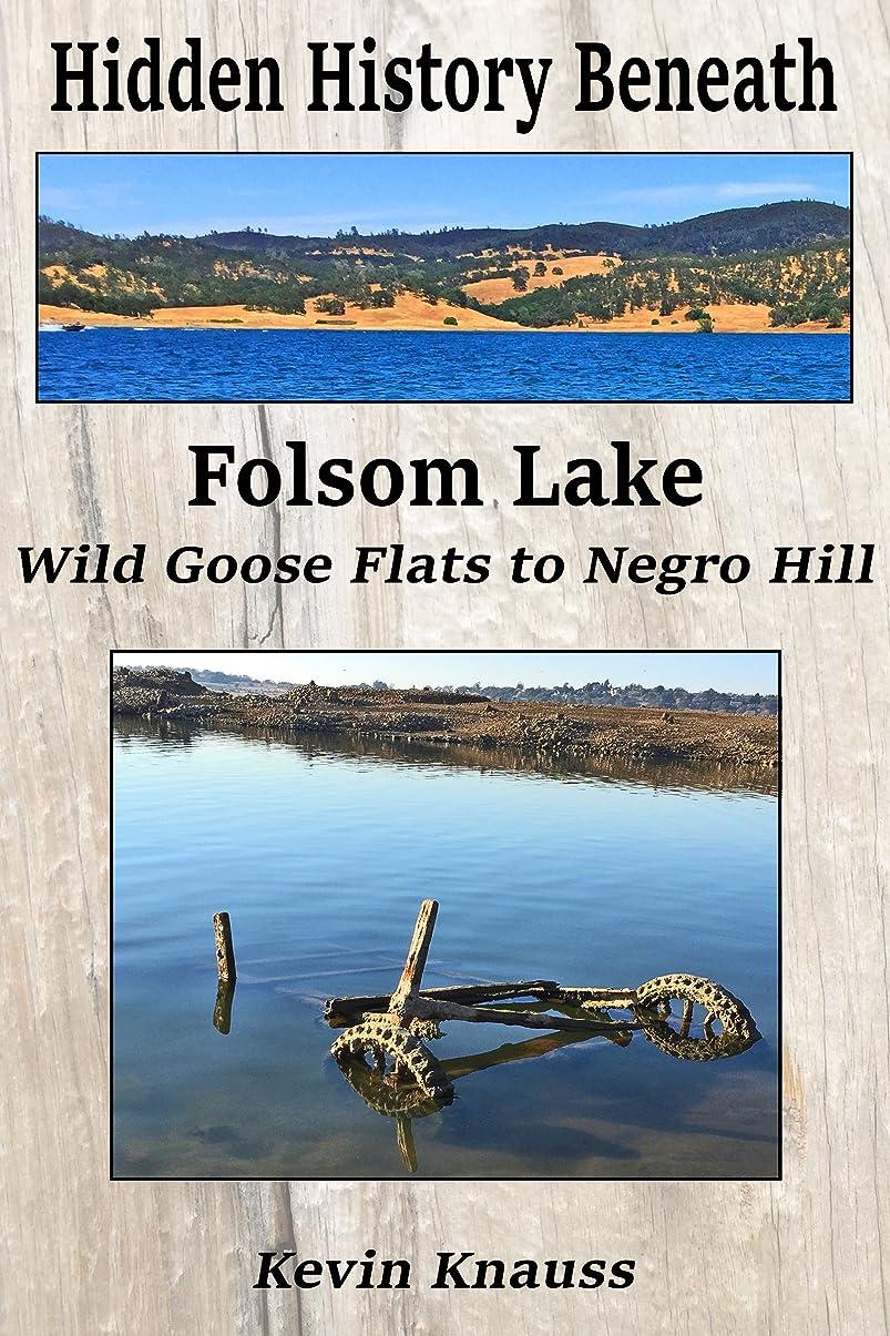 一過性アカデミー教えるHidden History Beneath Folsom Lake: Wild Goose Flats to Negro Hill (English Edition)