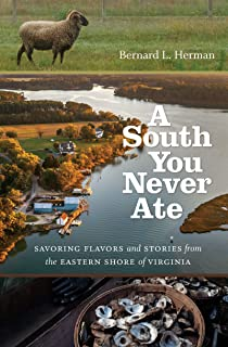A South You Never Ate: Savoring Flavors and Stories from the Eastern Shore of Virginia (H. Eugene and Lillian Youngs Lehman Series)