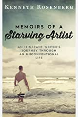 Memoirs of a Starving Artist: An Itinerant Writer's Journey through an Unconventional Life Kindle Edition