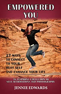 Empowered You: 27 Ways  to Connect  to YOUR BEST SELF to Enhance Your Life