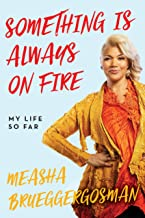Something Is Always On Fire: My Life So Far