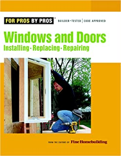 Windows & Doors: Installing, Repairing, Replacing (For Pros By Pros)