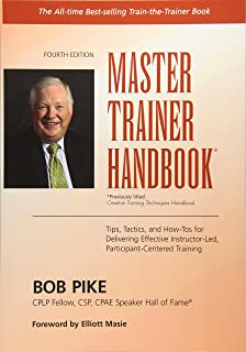 Master Trainer Handbook: Tips, Tactics, and How-Tos for Delivering Effective Instructor-Led, Participant-Centered Training