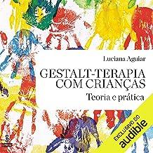Gestalt-terapia com crianças [Gestalt Therapy with Children]: Teoria e prática [Theory and Practice]