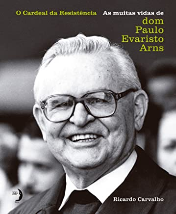 O Cardeal da Resistência: As Muitas Vidas de dom Paulo Evaristo Arns