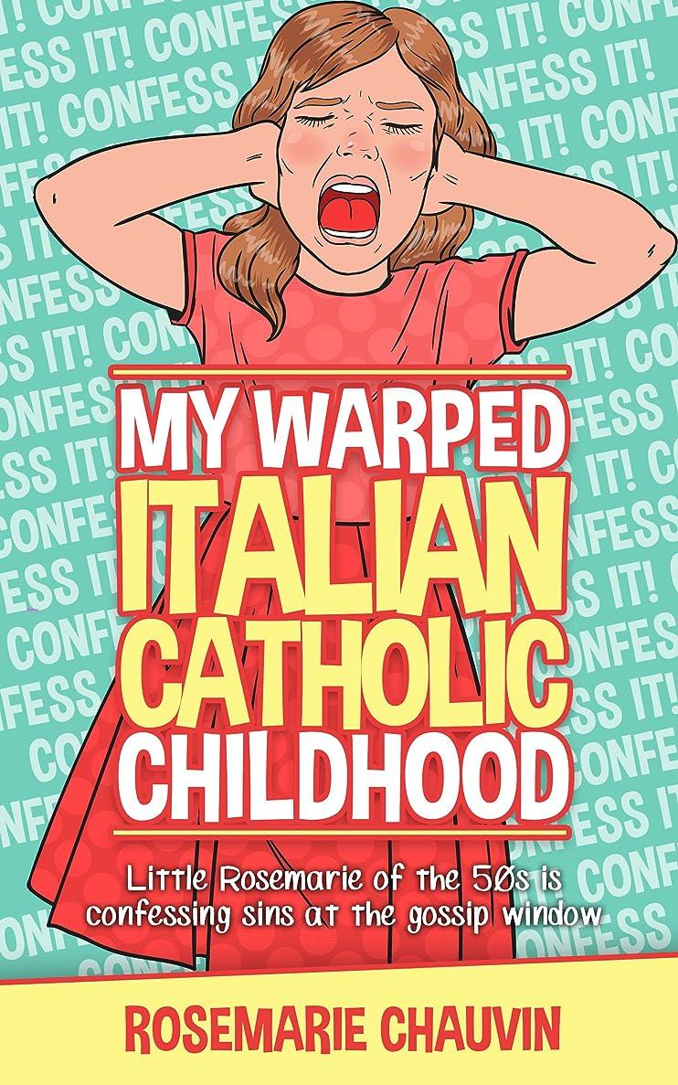限り金属たとえMy Warped Italian Catholic Childhood: Little Rosemarie of the 50's is Confessing Sins at the Gossip window (English Edition)