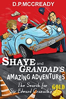 Shaye and Grandad's Amazing Adventures: The search for Sir Edward Cranach's gold. A Fun Mystery Adventure Detective book f...