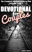 Devotional for Couples: The Complete Spiritual Guide to Find Love and Keep It (Devotionals for Couples Book 1)