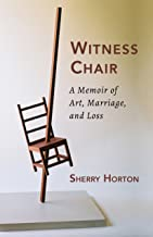 Witness Chair: A Memoir of Art, Marriage, and Loss