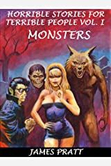 Horrible Stories for Terrible People Vol. I - Monsters Kindle Edition