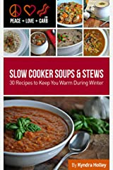 Peace, Love and Low Carb - Slow Cooker Soups and Stews - 30 Recipes to Keep You Warm During Winter Kindle Edition