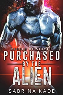 Purchased by the Alien: A Sci-Fi Alien Romance (Rebels of Sidyth Book 1)