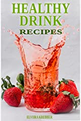 Healthy Drink Recipes: All Natural Sugar-Free, Gluten-Free, Low-Carb, Paleo and Vegan Drink Recipes with Max. 5 Ingredients Kindle Edition