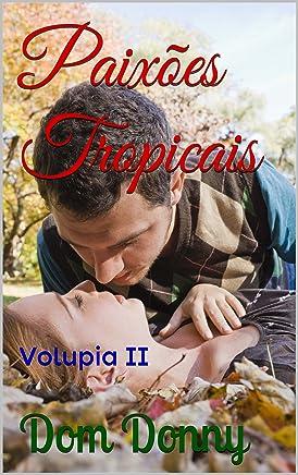 Paixões Tropicais: Volupia II (Volúpia Livro 2)
