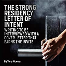 The Strong Residency Letter of Intent: Writing to Be Interviewed with a Cover Letter That Earns the Invite